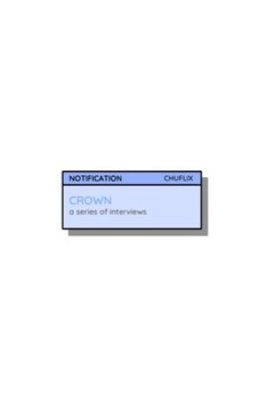 CROWN, interviews. by CHUFLIX