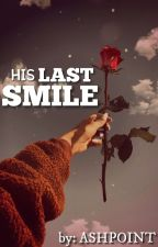 His Last Smile   ✎ by Ashpoint