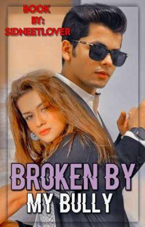 Broken By My Bully by sidneetlover