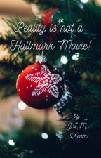 Reality is not a Hallmark movie! by JosyGinny26