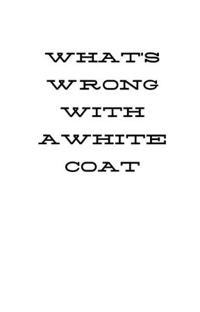 What's wrong with having a white coat? by Kittywarriorsandgj