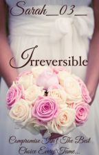 Irreversible (A Short Love Story) by Sarah_03_