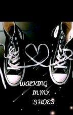 WALKING IN MY SHOES by Leeyandreqwe