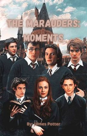 The Marauders: Moments by James_Fl_Potter