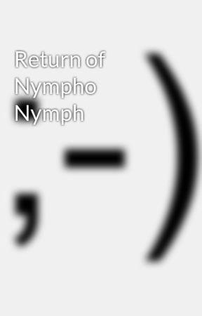 Return of Nympho Nymph by thenikkiwashington