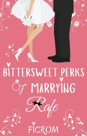 Bittersweet Perks of Marrying Rafe by ficrom