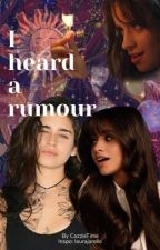 I Heard A Rumour (you fell in love with me) || CAMREN by CazzieTime