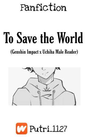 To Save the World (Genshin Impact x Male Uchiha Reader) by Putri_1127