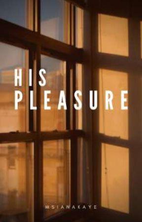 HIS PLEASURE by msianakaye