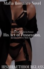 His Act of Possession✔️ by hishiraethhourglass