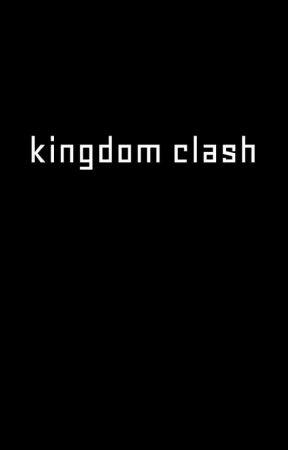 kingdom clash. by wyvrianxv