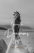 Loving a Dangerous Life by MafiaBitch259
