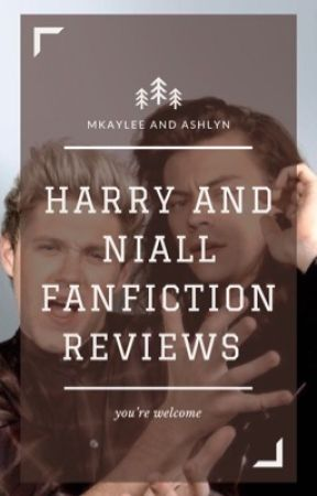 Harry and Niall Fanfiction Reviews  by AshlynandMakaylee