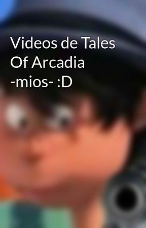 Videos de Tales Of Arcadia -mios- :D by DairaRosas8