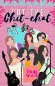 Cut the Chit-chat by HERdasinourgirlgang