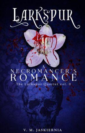 Larkspur, or A Necromancer's Romance (TCoLaD 1) by VMJaskiernia