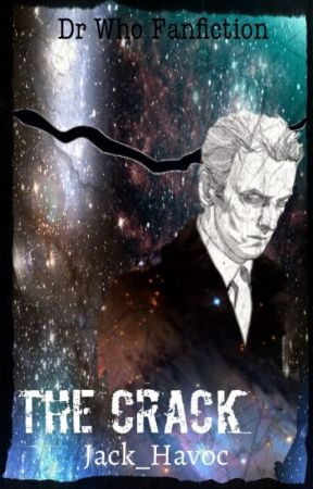The Crack: A Doctor Who Fan fiction. by Jack_Havoc