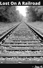 Lost on a Railroad by ImJess_AndaMess