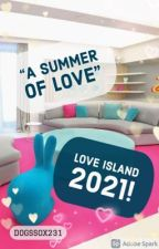 Love Island 2021 - A Summer of Love by DogsSox231