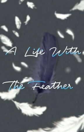 A Life With The Feather by itzunaisonline