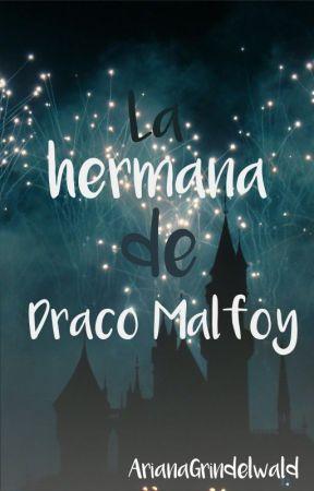 La hermana de Draco Malfoy- Fanfiction by ArianaGrindelwald