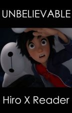Unbelievable (Hiro x Reader) by CandyNotes