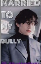 MARRIED TO MY BULLY [ KIM TAEHYUNG FF ] by BlueAndGray7