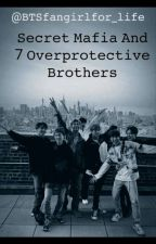 Secret Mafia and 7 overprotective step brothers (BTS×Reader) fanfic by BTSfangirlfor_life