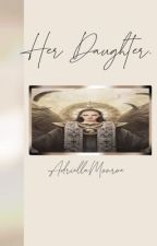 Her Daughter. by AdriellaMonroe