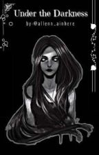 Under the Darkness ♛ by terriblequeen_
