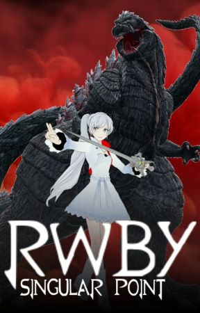RWBY: Singular Point (Male! Godzilla! Reader x Weiss Schnee) by NotGonnaSayMahNaym