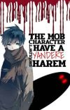 The Mob Character Shouldn't Have A Yandere Harem?! cover