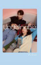 UNDEFINABLE by Echoo00