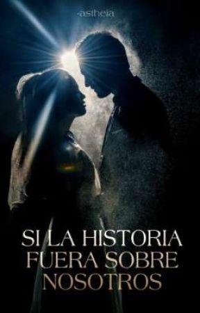 Si La Historia Fuera Sobre Nosotros by -astheia