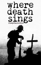 Where Death Sings by rosepetalnovels