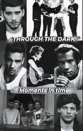 Through The Dark - Moments In Time by Hoe4oneD5