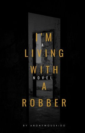 I'm Living With A Robber by anonymouskido