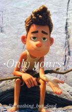 •ONLY YOURS•  (Alberto x Reader) by nothing_but_dead