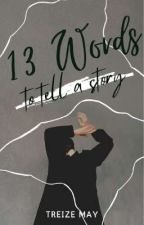 13 Words to tell a story by treizemay