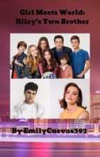 Girl Meets World: Riley's Twin Brother by EmilyCuevas392