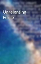 Unrelenting Force by TimeLordKronos