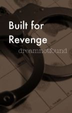 Built for Revenge // dreamnotfound // by deemsiedoo