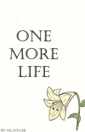One More Life by Mi_Says_Hi