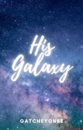 His Galaxy [SHORT STORY/COMPLETED] by GatcheYonbe