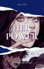 Her Power (Levi x OC) by checkeredchess