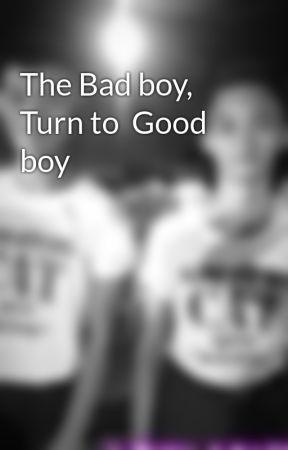 The Bad boy, Turn to  Good boy  by Markenlover