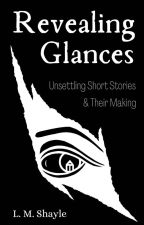 Revealing Glances: Unsettling Short Stories & Their Making by SkittishReflections