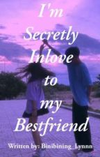 I'M SECRETLY INLOVE TO MY BESTFRIEND (ONGOING) by Binibining_Lynnn