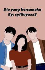 Dia yang bersamaku by syftluyaaa3