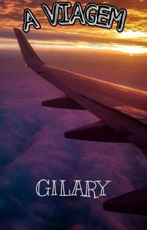 A Viagem   GILARY by _FANFIQUEIRA_FF